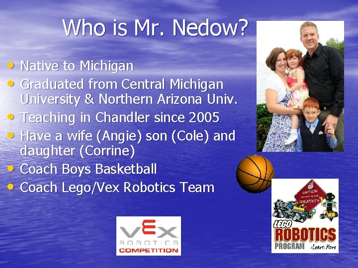 Who is Mr. Nedow? • Native to Michigan • Graduated from Central Michigan •