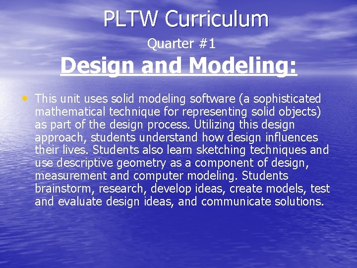 PLTW Curriculum Quarter #1 Design and Modeling: • This unit uses solid modeling software