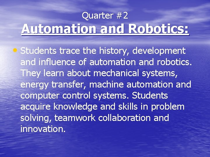 Quarter #2 Automation and Robotics: • Students trace the history, development and influence of