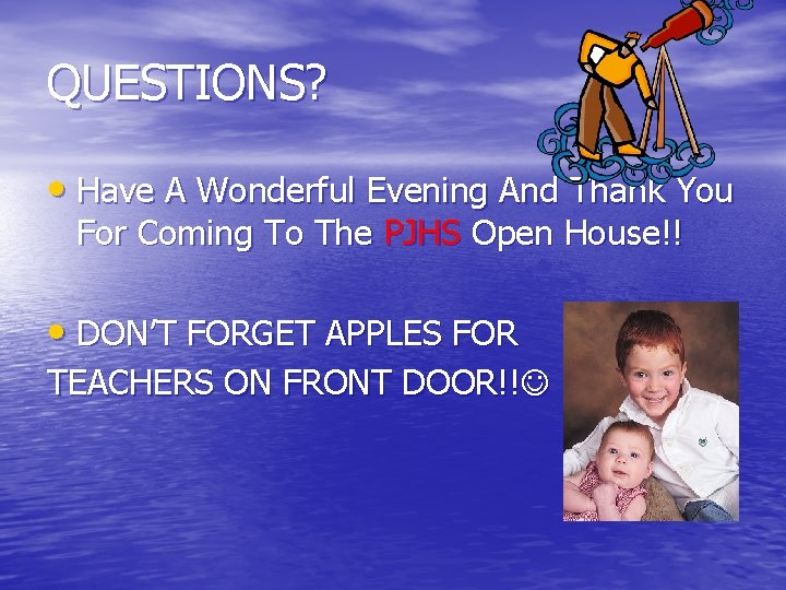 QUESTIONS? • Have A Wonderful Evening And Thank You For Coming To The PJHS