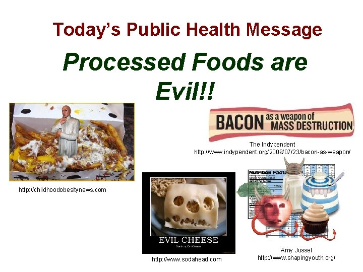 Today's Public Health Message Processed Foods are Evil!! The Indypendent http: //www. indypendent. org/2009/07/23/bacon-as-weapon/