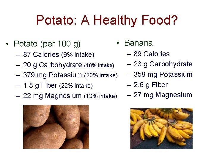 Potato: A Healthy Food? • Potato (per 100 g) – – – • Banana