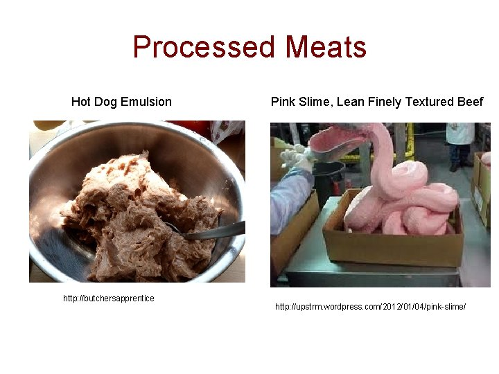 Processed Meats Hot Dog Emulsion http: //butchersapprentice Pink Slime, Lean Finely Textured Beef http: