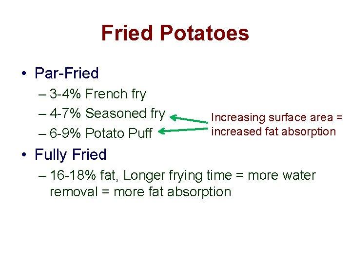 Fried Potatoes • Par-Fried – 3 -4% French fry – 4 -7% Seasoned fry