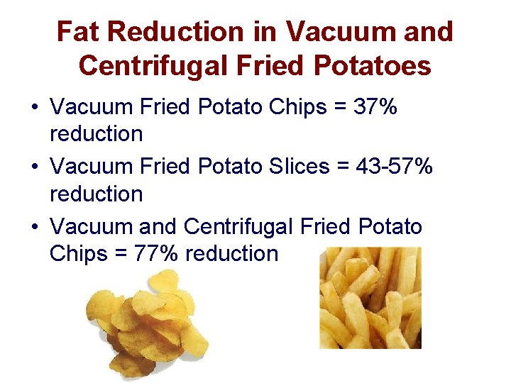 Fat Reduction in Vacuum and Centrifugal Fried Potatoes • Vacuum Fried Potato Chips =