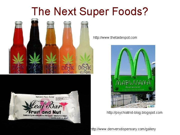 The Next Super Foods? http: //www. thetastespot. com http: //psychiatrist-blogspot. com http: //www. denversdispensary.