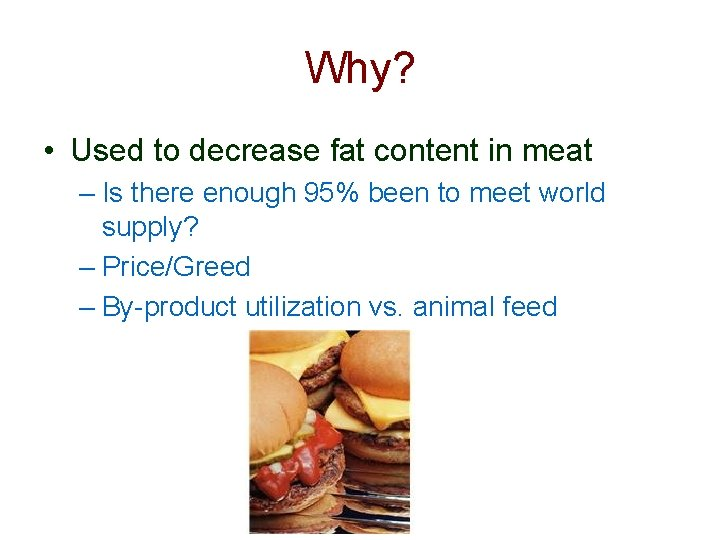 Why? • Used to decrease fat content in meat – Is there enough 95%