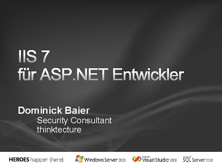 IIS 7 für ASP. NET Entwickler Dominick Baier Security Consultant thinktecture