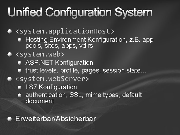 Unified Configuration System <system. application. Host> Hosting Environment Konfiguration, z. B. app pools, sites,