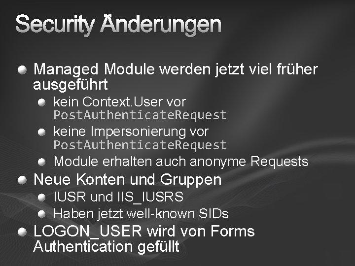 Security Änderungen Managed Module werden jetzt viel früher ausgeführt kein Context. User vor Post.