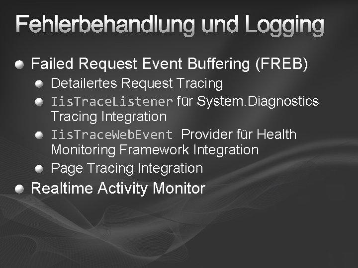 Fehlerbehandlung und Logging Failed Request Event Buffering (FREB) Detailertes Request Tracing Iis. Trace. Listener