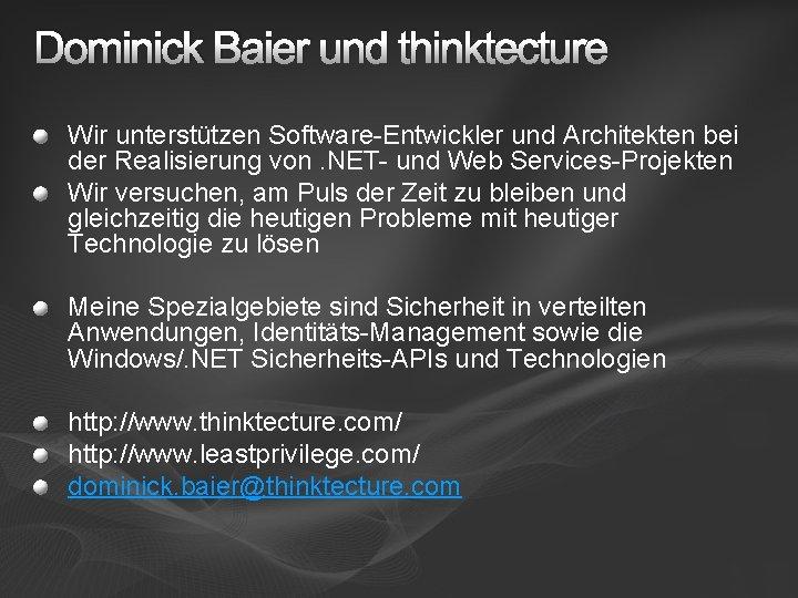 Dominick Baier und thinktecture Wir unterstützen Software-Entwickler und Architekten bei der Realisierung von. NET-
