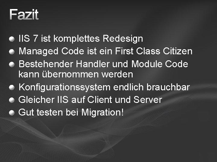 Fazit IIS 7 ist komplettes Redesign Managed Code ist ein First Class Citizen Bestehender