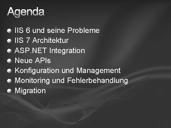 Agenda IIS 6 und seine Probleme IIS 7 Architektur ASP. NET Integration Neue APIs