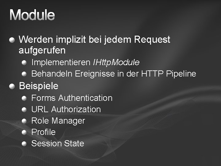Module Werden implizit bei jedem Request aufgerufen Implementieren IHttp. Module Behandeln Ereignisse in der