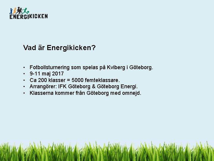 Vad är Energikicken? • • • Fotbollsturnering som spelas på Kviberg i Göteborg. 9