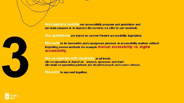 3 We regularly update our accessibility program and guidelines and our main purpose is