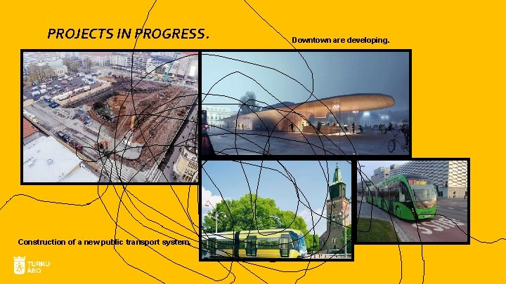 . PROJECTS IN PROGRESS. Construction of a new public transport system. Downtown are developing.