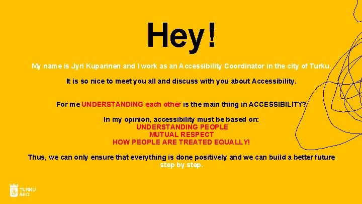 Hey! My name is Jyri Kuparinen and I work as an Accessibility Coordinator in
