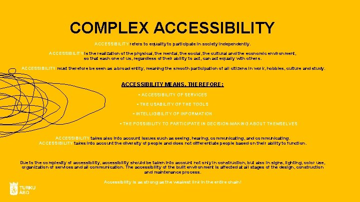 COMPLEX ACCESSIBILITY refers to equality to participate in society independently. ACCESSIBILITY is the realization