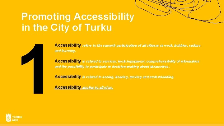 Promoting Accessibility in the City of Turku 1 Accessibility refers to the smooth participation