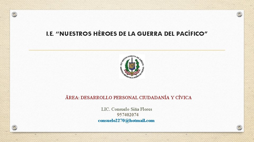 """I. E. """"NUESTROS HÉROES DE LA GUERRA DEL PACÍFICO"""" ÄREA: DESARROLLO PERSONAL CIUDADANÍA Y"""