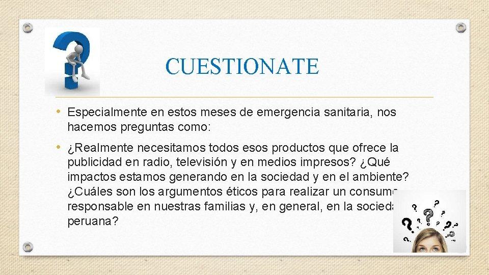 CUESTIONATE • Especialmente en estos meses de emergencia sanitaria, nos hacemos preguntas como: •