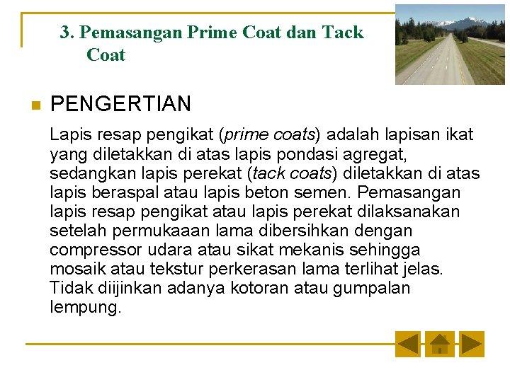 3. Pemasangan Prime Coat dan Tack Coat n PENGERTIAN Lapis resap pengikat (prime coats)