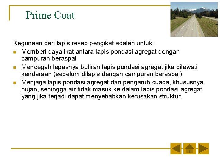 Prime Coat Kegunaan dari lapis resap pengikat adalah untuk : n Memberi daya ikat