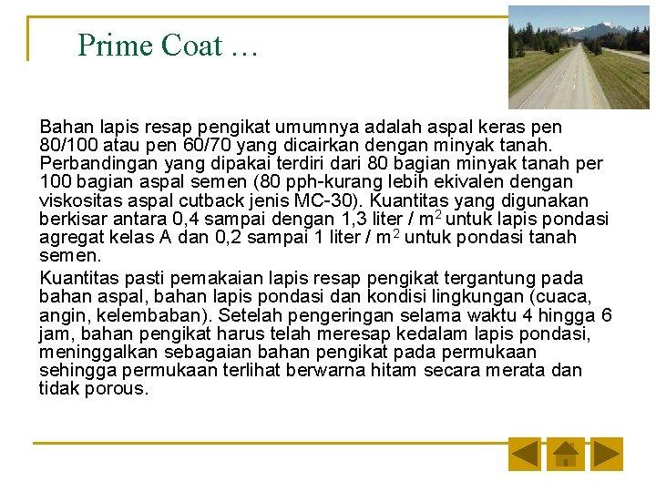 Prime Coat … Bahan lapis resap pengikat umumnya adalah aspal keras pen 80/100 atau