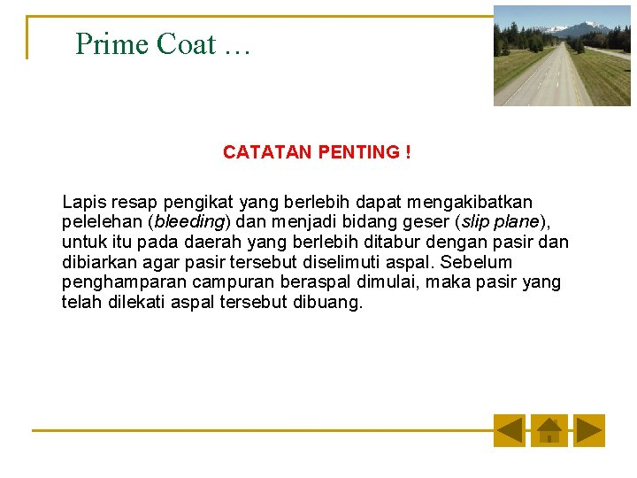Prime Coat … CATATAN PENTING ! Lapis resap pengikat yang berlebih dapat mengakibatkan pelelehan