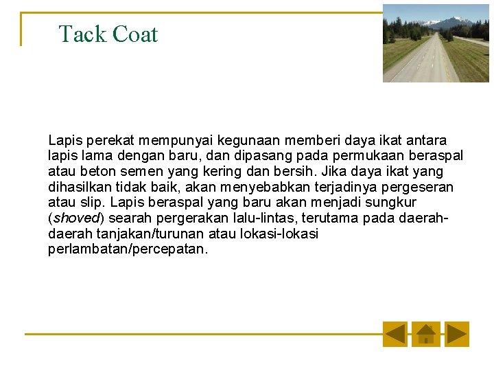 Tack Coat Lapis perekat mempunyai kegunaan memberi daya ikat antara lapis lama dengan baru,