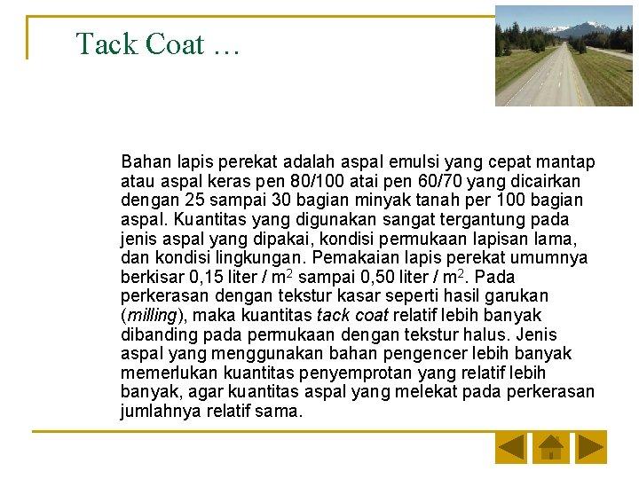 Tack Coat … Bahan lapis perekat adalah aspal emulsi yang cepat mantap atau aspal