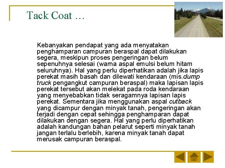 Tack Coat … Kebanyakan pendapat yang ada menyatakan penghamparan campuran beraspal dapat dilakukan segera,