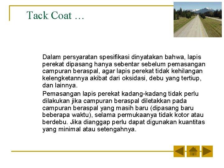 Tack Coat … Dalam persyaratan spesifikasi dinyatakan bahwa, lapis perekat dipasang hanya sebentar sebelum