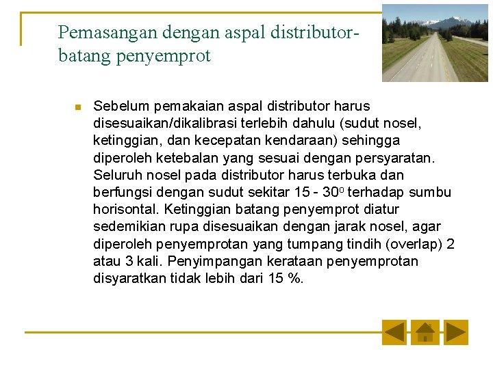 Pemasangan dengan aspal distributorbatang penyemprot n Sebelum pemakaian aspal distributor harus disesuaikan/dikalibrasi terlebih dahulu
