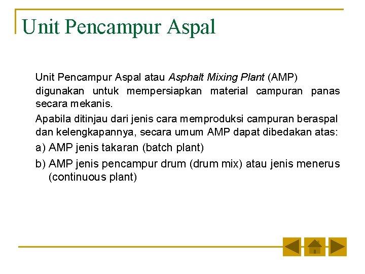 Unit Pencampur Aspal atau Asphalt Mixing Plant (AMP) digunakan untuk mempersiapkan material campuran panas