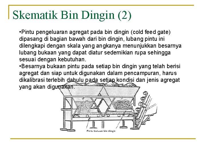 Skematik Bin Dingin (2) • Pintu pengeluaran agregat pada bin dingin (cold feed gate)