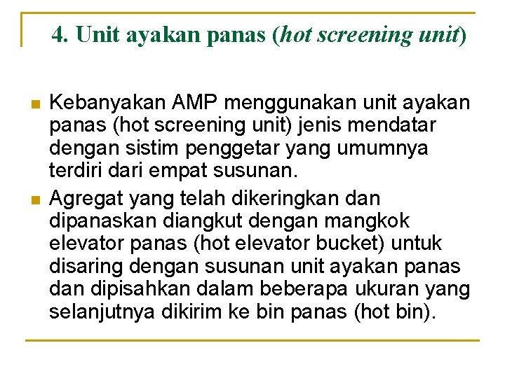 4. Unit ayakan panas (hot screening unit) n n Kebanyakan AMP menggunakan unit ayakan