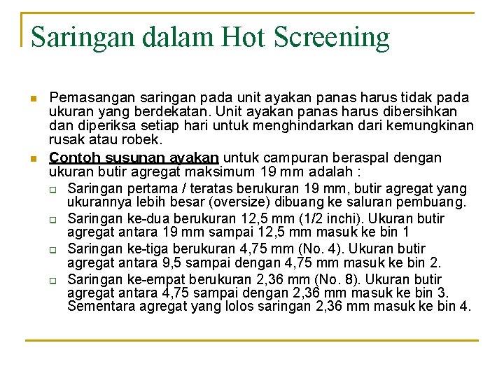 Saringan dalam Hot Screening n n Pemasangan saringan pada unit ayakan panas harus tidak