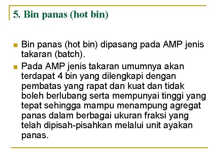 5. Bin panas (hot bin) n n Bin panas (hot bin) dipasang pada AMP