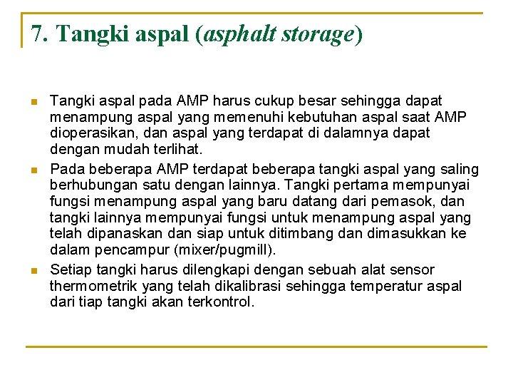 7. Tangki aspal (asphalt storage) n n n Tangki aspal pada AMP harus cukup