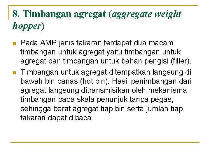 8. Timbangan agregat (aggregate weight hopper) n n Pada AMP jenis takaran terdapat dua