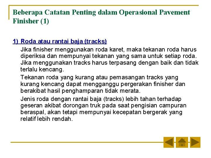 Beberapa Catatan Penting dalam Operasional Pavement Finisher (1) 1) Roda atau rantai baja (tracks)