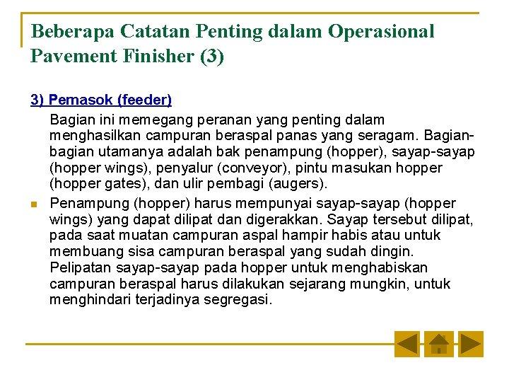 Beberapa Catatan Penting dalam Operasional Pavement Finisher (3) 3) Pemasok (feeder) Bagian ini memegang
