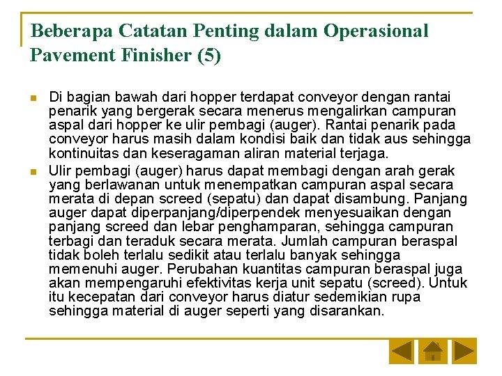 Beberapa Catatan Penting dalam Operasional Pavement Finisher (5) n n Di bagian bawah dari