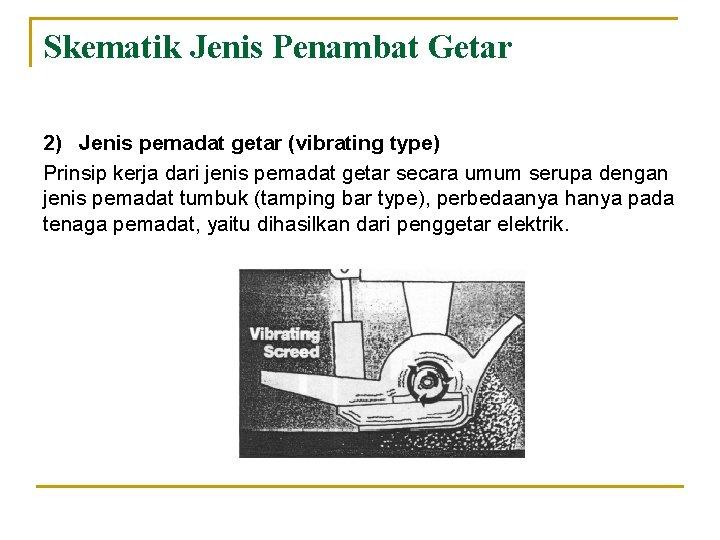Skematik Jenis Penambat Getar 2) Jenis pemadat getar (vibrating type) Prinsip kerja dari jenis