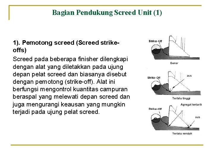 Bagian Pendukung Screed Unit (1) 1). Pemotong screed (Screed strikeoffs) Screed pada beberapa finisher