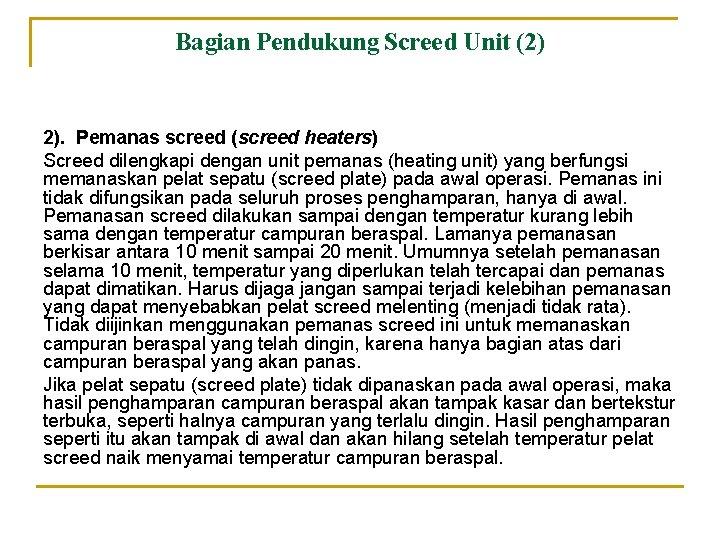 Bagian Pendukung Screed Unit (2) 2). Pemanas screed (screed heaters) Screed dilengkapi dengan unit