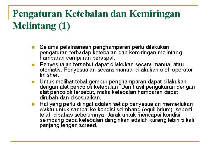 Pengaturan Ketebalan dan Kemiringan Melintang (1) n n Selama pelaksanaan penghamparan perlu dilakukan pengaturan